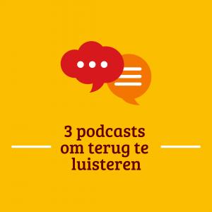3 podcasts om terug te luisteren